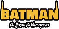 Batman: Un héroe de videojuego