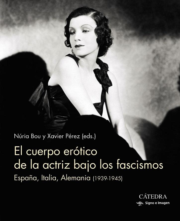 Portada del volumen El cuerpo erótico de la actriz bajo los fascismos | Cátedra lanza tres grandes títulos de cine y televisión