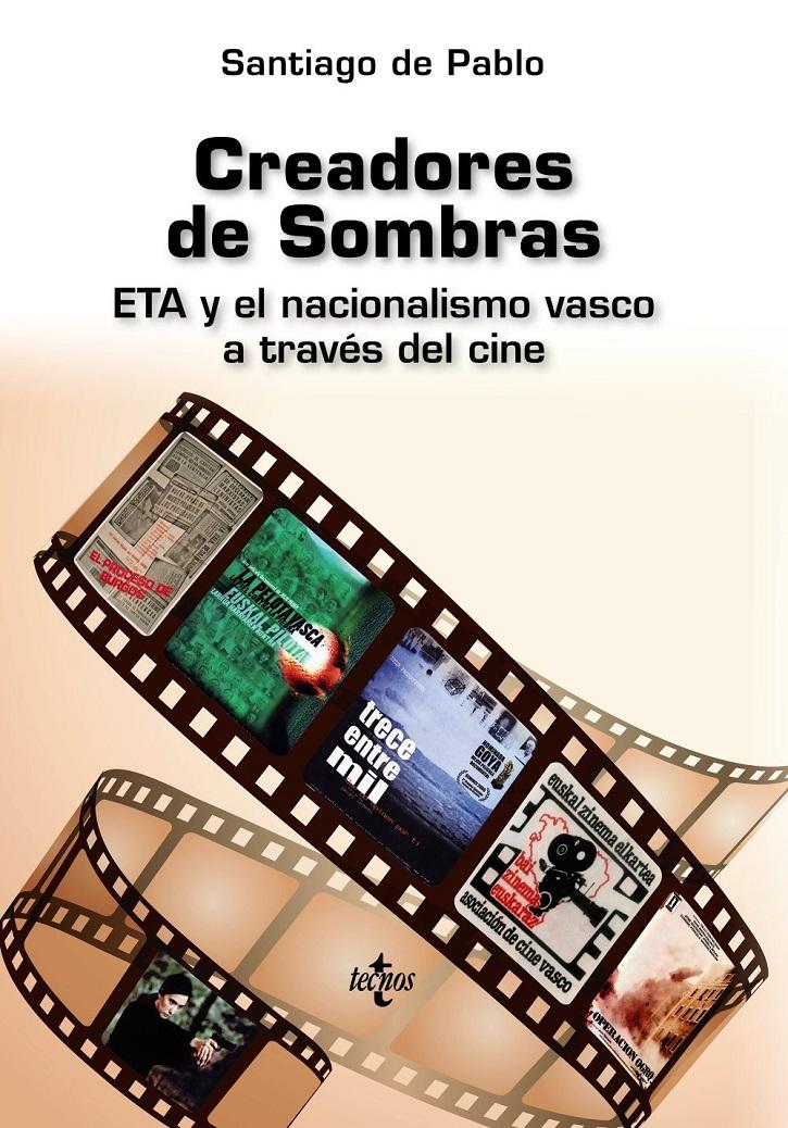 Portada del libro Creadores de sombras, de Santiago de Pablo y editado por Tecnos. ¿Disolución de ETA?: mirada del nacionalismo vasco en el cine