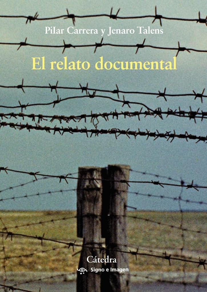 Portada de El relato documental, estudio escrito por Jenaro Talens y Pilar Carrera | Cátedra lanza 'El relato documental': Jenaro Talens y Pilar Carrera