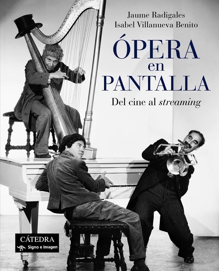 Portada del libro Opera en Pantalla. Del cine al streaming, firmado por Jaume Radigales e Isabel Villanueva | Ópera en pantalla: Cátedra lanza una atractiva historia de amor