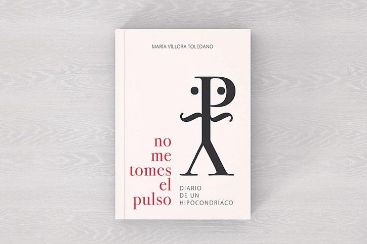 Portada del libro No me tomes el pulso. Diario de un hipocondríaco, de María Víllora Toledano | María Víllora publica el ingenioso trabajo 'No me tomes el pulso'