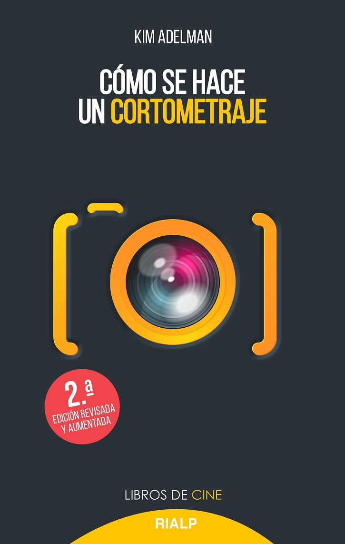 Portada del libro 'Cómo se hace un cortometraje', de Kim Adelman | Kim Adelman publica 'Cómo se hace un cortometraje' en Rialp