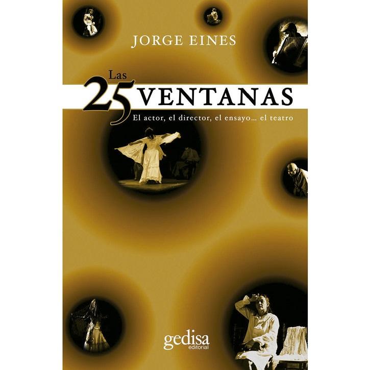 Portada de 25 ventanas, otro volumen sobre la interpretación teatral, a cargo de Jorge Eines | Gedisa y Jorge Eines presentan 'La Astucia del Cuerpo', teatro puro
