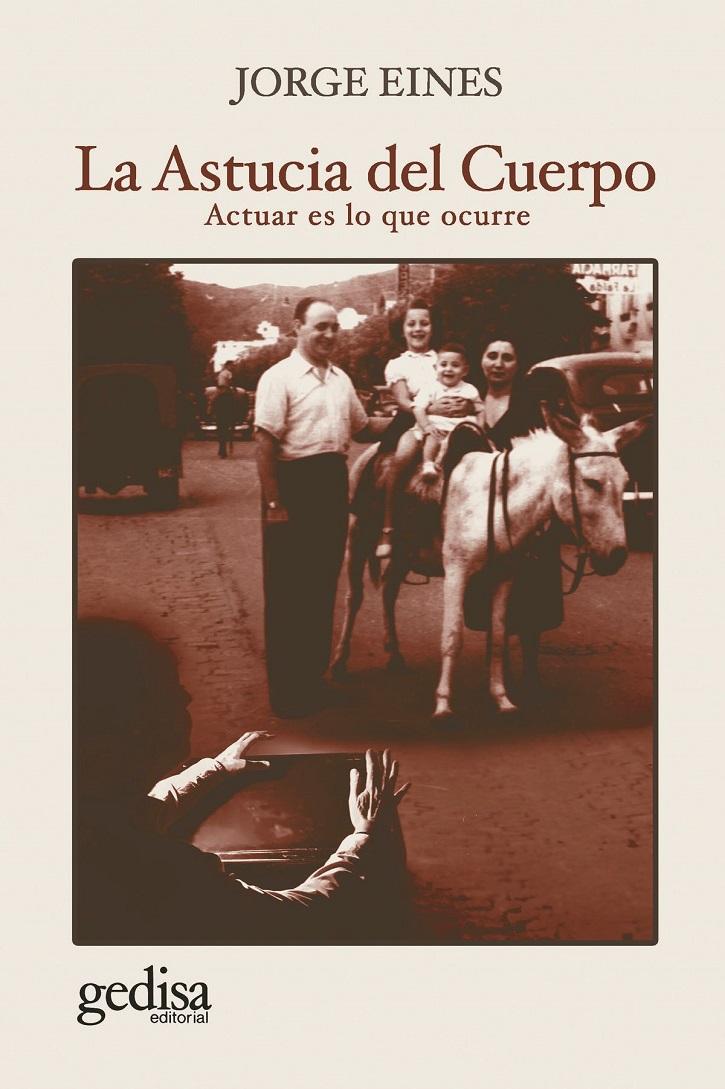 Portada del ejemplar La astucia del cuerpo, sobre el oficio del actor y su dimensión | Gedisa y Jorge Eines presentan 'La Astucia del Cuerpo', teatro puro