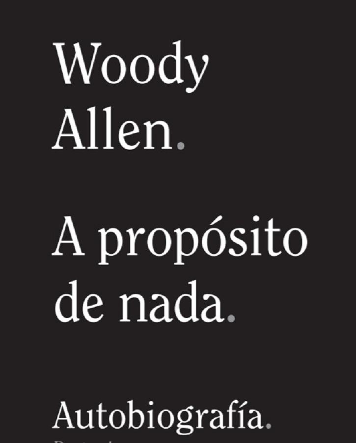 Portada de A propósito de nada, volumen editado por Alianza Editorial | Alianza Editorial publica hoy 'A propósito de nada', autobiografía de Woody Allen