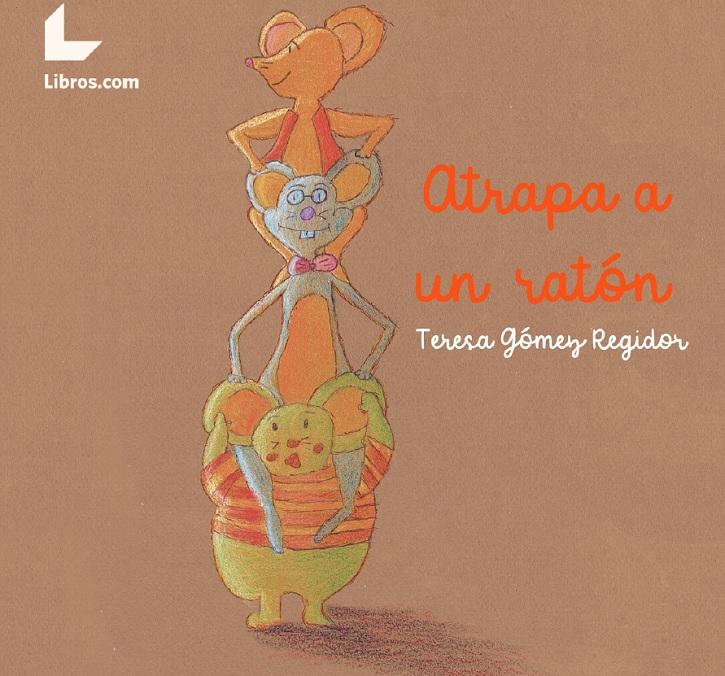 Portada del cuento infantil | Teresa Gómez Regidor publica 'Atrapa a un ratón' en la editorial libros.com